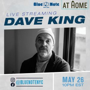 Dave King take's over Blue Note New York club on their Facebook and Instagram pages for streaming event!